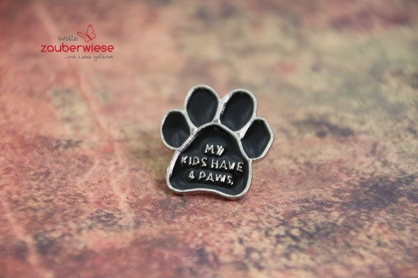 Emaille Pin my kids have 4 paws